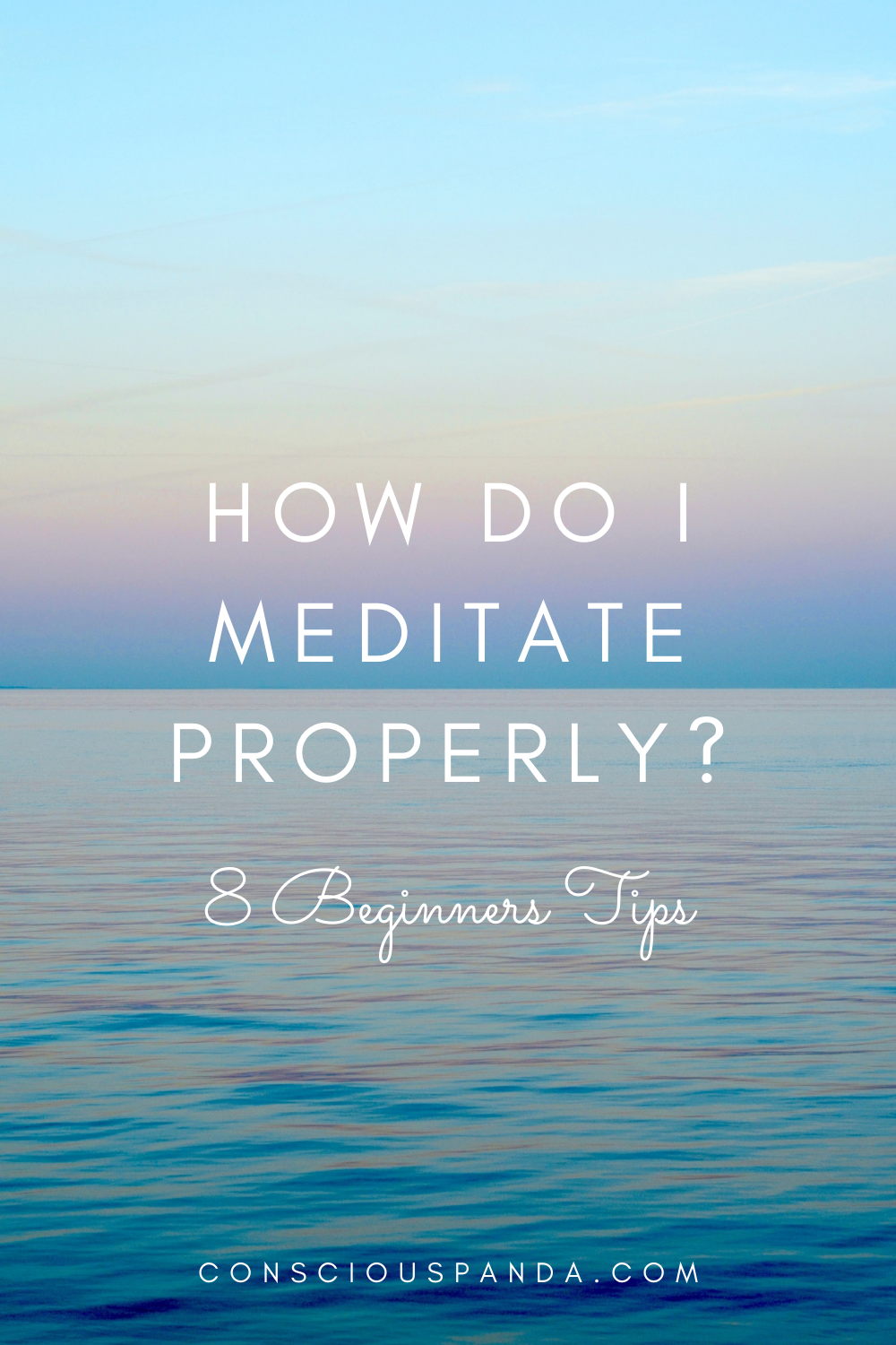 How Do I Meditate Properly? 8 Beginners Tips